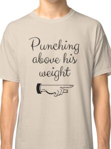 Punching Above His Weight Funny Classic T-Shirt