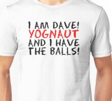 I AM DAVE! YOGNAUT, AND I HAVE THE BALLS! Unisex T-Shirt