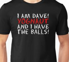 I AM DAVE! YOGNAUT, AND I HAVE THE BALLS! (White) Unisex T-Shirt