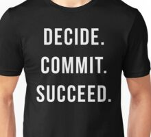 Decide. Commit. Succeed. Gym Quote Unisex T-Shirt