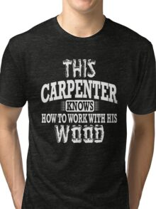 This carpenter knows how to work with this wood! Tri-blend T-Shirt