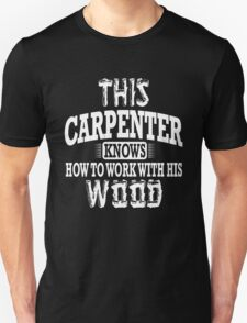 This carpenter knows how to work with this wood! T-Shirt