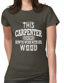 This carpenter knows how to work with this wood! Womens Fitted T-Shirt