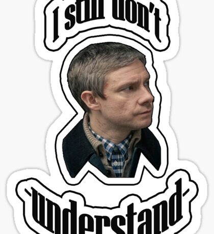 I still don't understand- John Watson Sticker