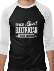 If I wasn't a good electrician I would be dead by now Men's Baseball ¾ T-Shirt