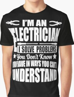 I'm an electrician, I solve problems!  Graphic T-Shirt