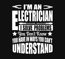 I'm an electrician, I solve problems!  Unisex T-Shirt