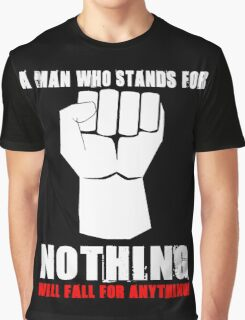 A MAN WHO STANDS FOR NOTHING Graphic T-Shirt
