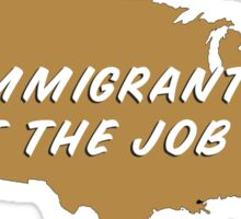 Immigrants, we get the job done! Sticker
