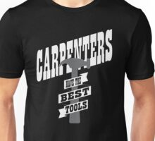 Carpenters have the best tools!  Unisex T-Shirt