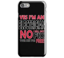 Yes I'm an electrician, no I will not fix your shit for free!  iPhone Case/Skin