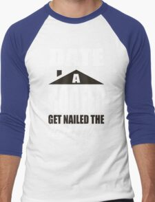 Date a roofer get nailed the right way! Men's Baseball ¾ T-Shirt