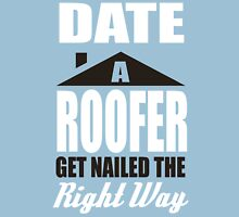 Date a roofer get nailed the right way! Unisex T-Shirt