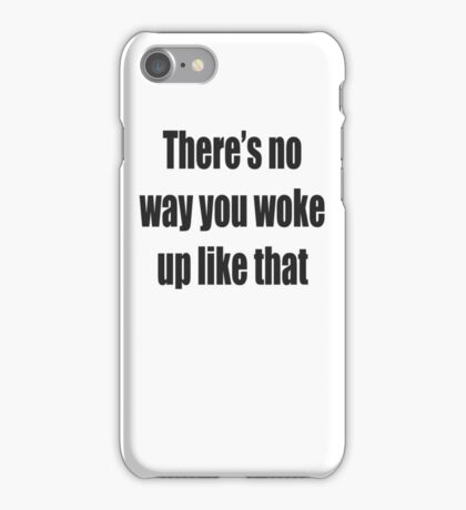 There's no way you woke up like that iPhone Case/Skin