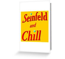 SEINFELD AND CHILL  Greeting Card