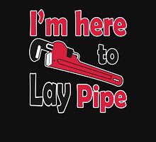 I'm here to lay pipe! Unisex T-Shirt