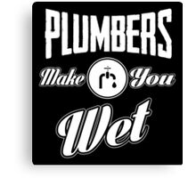 Plumbers make you wet! Canvas Print