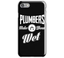 Plumbers make you wet! iPhone Case/Skin