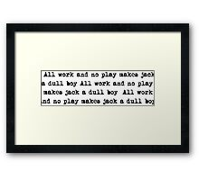 All work and no play makes Jack a dull boy - The Shining Framed Print