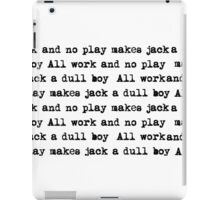 All work and no play makes Jack a dull boy - The Shining iPad Case/Skin
