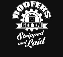 Roofers get'em stripped and laid! Unisex T-Shirt