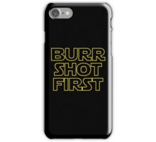 Burr shot first iPhone Case/Skin