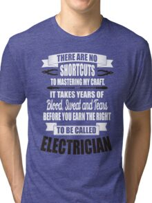 It takes years of blood, sweat, tears to be called electrician! Tri-blend T-Shirt