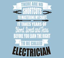 It takes years of blood, sweat, tears to be called electrician! Unisex T-Shirt