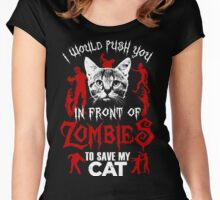 I Would Push You In Front Of Zombies To Save My Cat T Shirt , Hoodies , Mugs & More Women's Fitted Scoop T-Shirt