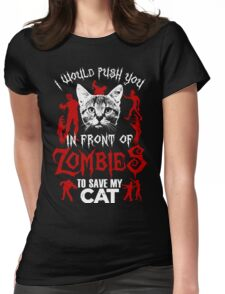I Would Push You In Front Of Zombies To Save My Cat T Shirt , Hoodies , Mugs & More Womens Fitted T-Shirt