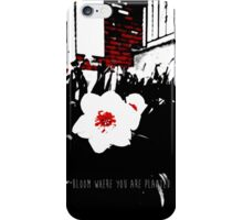 Bloom Where You Are Planted iPhone Case/Skin