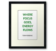 Where focus goes energy flows - Anthony Robbins Framed Print