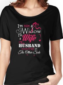 I AM NOT A WIDOW , I AM A WIFE , MY HUSBAND AWAITS ME ON THE OTHER SIDE Women's Relaxed Fit T-Shirt