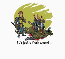 It just a flesh wound... Unisex T-Shirt