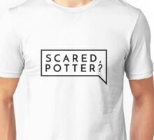 Scared, Potter? Unisex T-Shirt