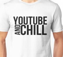 YouTube and Chill Unisex T-Shirt