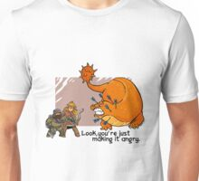 You're just making it angry... Unisex T-Shirt
