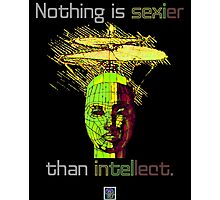 """Nothing is sexier than intellect.""© Photographic Print"