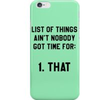 Ain't Nobody Got Time for That! Funny/Hipster Meme iPhone Case/Skin