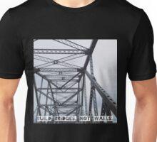 Build Bridges, Not Walls Unisex T-Shirt