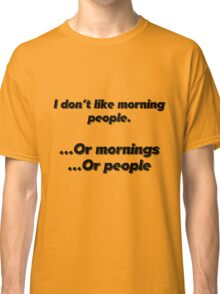I hate mornings Classic T-Shirt