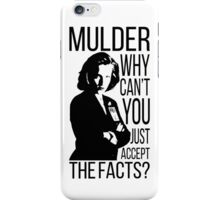 Mulder, why can't you just accept the facts? iPhone Case/Skin