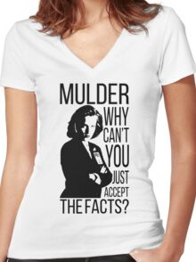 Mulder, why can't you just accept the facts? Women's Fitted V-Neck T-Shirt