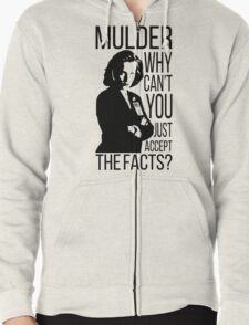 Mulder, why can't you just accept the facts? Zipped Hoodie