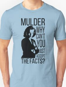 Mulder, why can't you just accept the facts? Unisex T-Shirt