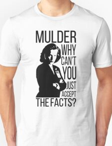Mulder, why can't you just accept the facts? T-Shirt
