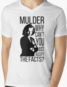 Mulder, why can't you just accept the facts? Mens V-Neck T-Shirt