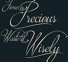 Time is Precious Waste it Wisely by MariePam