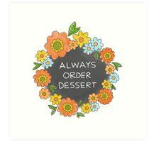 Always Order Dessert Art Print