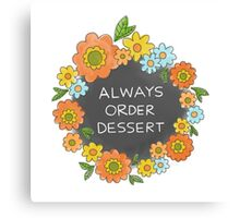Always Order Dessert Canvas Print